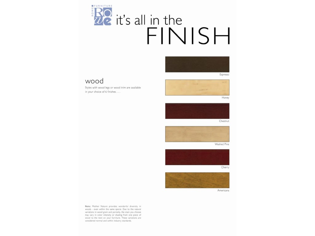 Styles with wood legs or wood trim are available in your choice of 6 finishes: Espresso, Honey, Chestnut, Washed Pine, Cherry, and Americana.